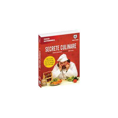 Secrete culinare Trucuri şi sfaturi de la mari bucătari