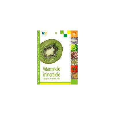 Vitaminele și mineralele – Elemente esențiale vieții