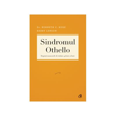 Sindromul Othello. Depăşiţi momentele de trădare, gelozie şi furie