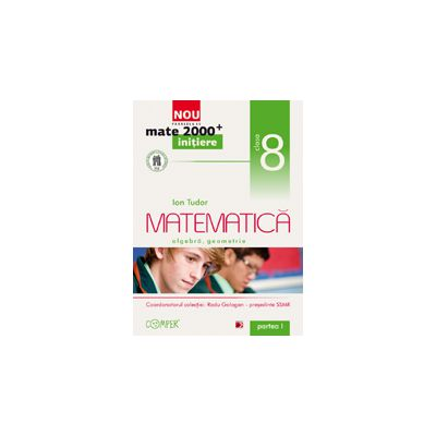 Mate 2013 Initiere MATEMATICA. ARITMETICA, ALGEBRA, GEOMETRIE. CLASA A VIII-A. PARTEA I
