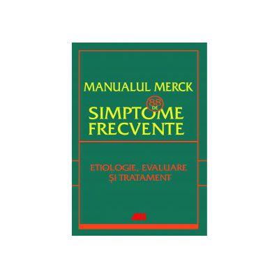 MANUALUL MERCK - 88 DE SIMPTONE FRECVENTE. ETIOLOGIE, EVALUARE ŞI