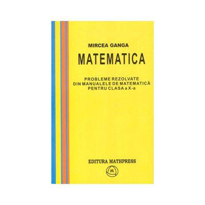 PROBLEME REZOLVATE din manualele de matematica pentru clasa a X-a