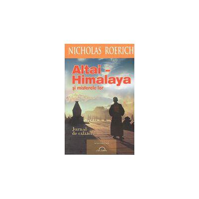 Altai - Himalaya si misterele lor. Jurnal de calatorie