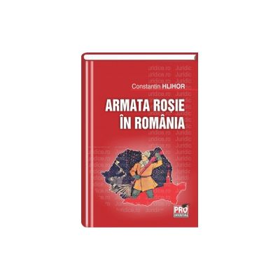 Armata rosie in Romania Aliat. Ocupant. 1940-1948.