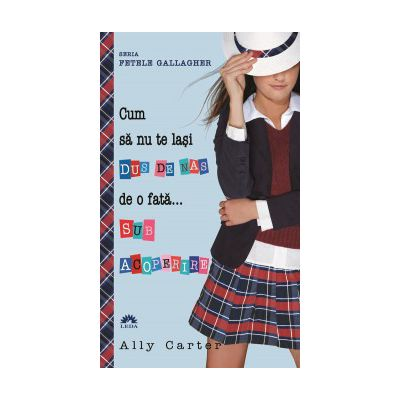 Cum să nu te laşi DUS DE NAS de o fată... SUB ACOPERIRE (FETELE GALLAGHER, vol. 3) - editie de buzunar