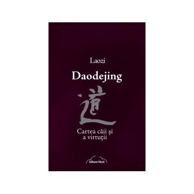 Daodejing - Cartea caii si a virtutii