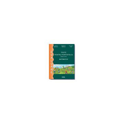 Evaluare Matematica 2013. Teste pentru portofoliu clasa a IV-a