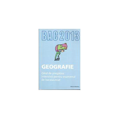 Bacalaureat 2013 Geografie. Ghid de pregătire intensivă pentru examenul de bacalaureat 2013