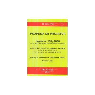 Profesia de mediator Legea nr. 192/2006 privind medierea si organizarea profesiei de mediator