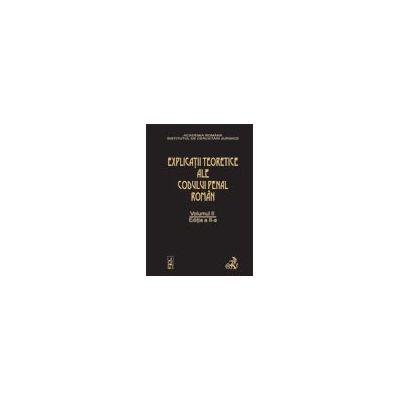 Explicatiile teoretice ale Codului penal roman. Editia 2. Volumul II (brosat)