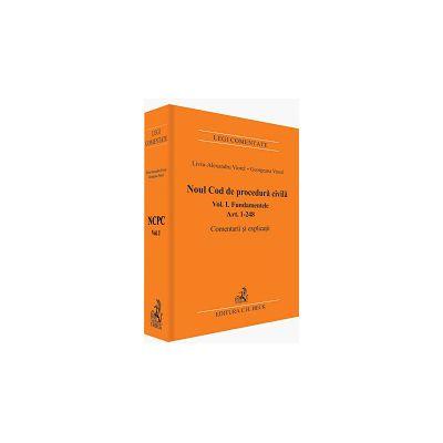 Noul Cod de procedura civila. Fundamentele. Art. 1-248. Comentarii si explicatii