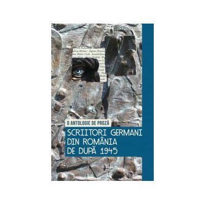 Scriitori germani din România de după 1945 O antologie de proză