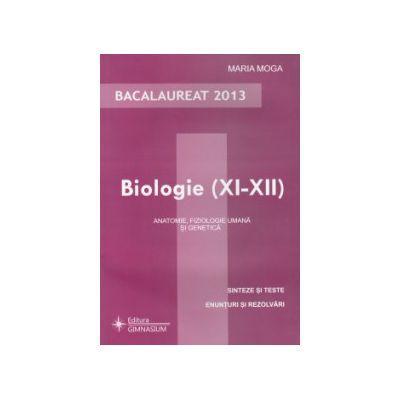 Bacalaureat Biologie 2013, clasele XI-XII. Anatomie, fiziologie umana si genetica - Sinteze si teste