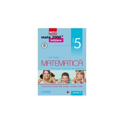 Mate 2013 Initiere MATEMATICA. ARITMETICA, ALGEBRA, GEOMETRIE. CLASA A V-A PARTEA II