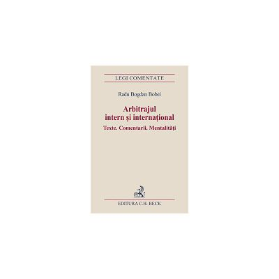Arbitrajul intern si international. Texte. Comentarii. Mentalitati