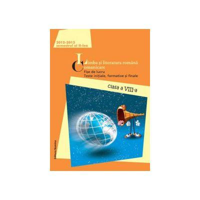 Limba şi literatura română. Comunicare clasa a VIII-a. Fise de lucru Semestru II 2012- 2013