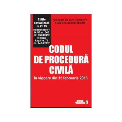Codul de procedura civila actualizat 2013 Culegere de acte normative. In vigoare din 15 februarie 2013