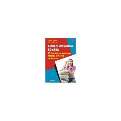 Evaluare Nationala 2013.Limba si literatura romana. 25 de teste pentru evaluarea nationala cu modele de rezolvare