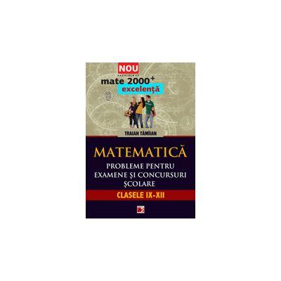 MATEMATICA 2013 EXCELENTA.  PROBLEME PENTRU EXAMENE SI CONCURSURI SCOLARE. CLASELE IX-XII