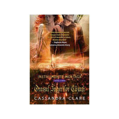 Orasul Ingerilor Cazuti (Instrumente Mortale, cartea a 4-a)