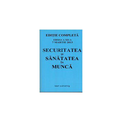 Securitatea si sanatatea in munca. Editia a XII-a 7 Martie 2013