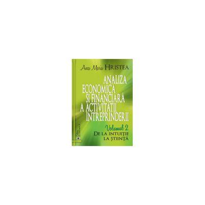 Analiza economică și financiară a activității întreprinderii. Volumul 2 - De la intuiție la știință
