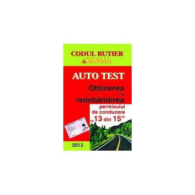 AUTO TEST 2013 Obţinerea şi redobândirea permisului de conducere 13 din 15