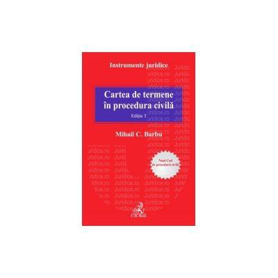 Cartea de termene in procedura civila. Editia a III-a Noul Cod de procedura civila