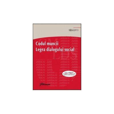 Codul muncii. Legea dialogului social Cuprinde si modificarile aduse prin Legea nr. 2/2013 privind degrevarea instantelor judecatoresti. Actualizat 14 martie 2013