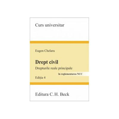 Drept civil. Drepturile reale principale. Editia 4