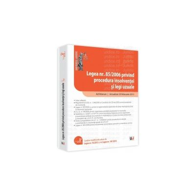 Legea nr. 85/2006 privind procedura insolventei si legi uzuale Ad litteram. Actualizat 25 februarie 2013