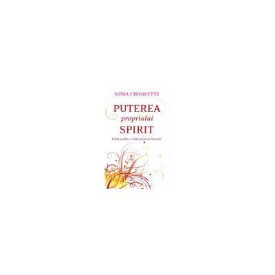 Puterea propriului spirit.  Ghid pentru o viaţă plină de bucurii