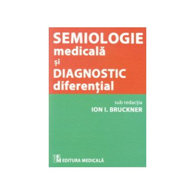 Semiologie medicala si diagnostic diferential - Ion I. Bruckner (sub redactia)
