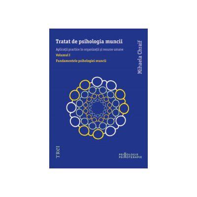 Tratat de psihologia muncii. Aplicaţii practice în organizaţii şi resurse umane. Volumul I Fundamentele psihologiei muncii
