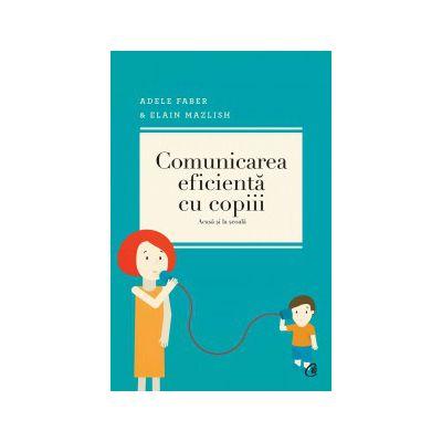 Comunicarea eficientă cu copii. Ediţia a IV-a Acasă şi la şcoală
