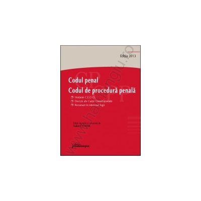Codul penal. Codul de procedura penala. Editia 2013 Hotarari C.E.D.O., decizii ale Curtii Constitutionale, recursuri in interesul legii