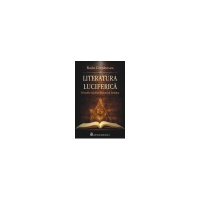 Literatura luciferica. O istorie oculta a literaturii romane