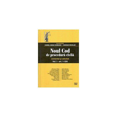 Noul Cod de procedura civila. Comentat si adnotat Vol. I - art. 1-526