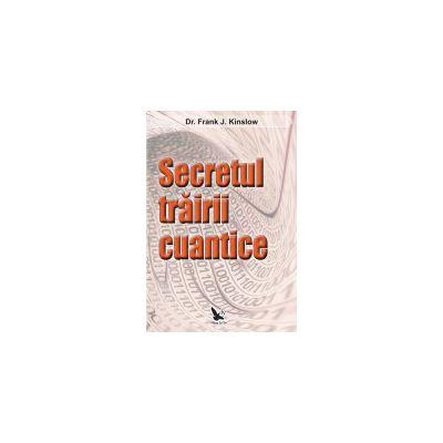 SECRETUL TRAIRII CUANTICE