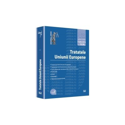 Tratatele Uniunii Europene Legislatie consolidata. 3 iulie 2013