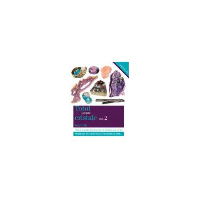 Totul despre cristale vol. 2 - Ghidul complet al cristalelor şi întrebuinţarea lor
