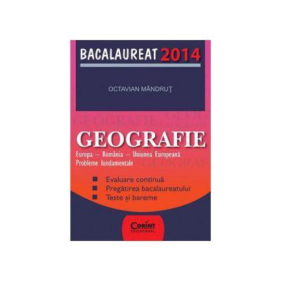 BACALAUREAT 2014  GEOGRAFIE  -  Europa, Romania, Uniunea Europeana -  Probleme fundamentale