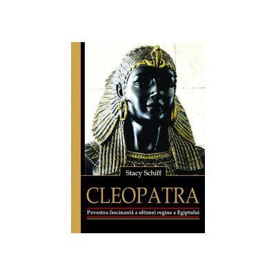 CLEOPATRA -  POVESTEA FASCINANTĂ A ULTIMEI REGINE A EGIPTULUI