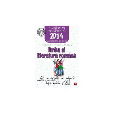 EVALUAREA NATIONALA  2014 LIMBA SI LITERATURA ROMANA - 62 DE VARIANTE DE SUBIECTE DUPA MODELUL MEN - CLASA A VIII-A