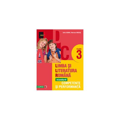 LIMBA SI LITERATURA ROMANA STANDARD - FOARTE BINE 2013. COMPETENTE SI PERFORMANTA. CLASA A III-A
