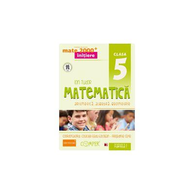 Mate 2013 - 2014 Initiere MATEMATICA - ALGEBRA, GEOMETRIE. CLASA A V-A - PARTEA I