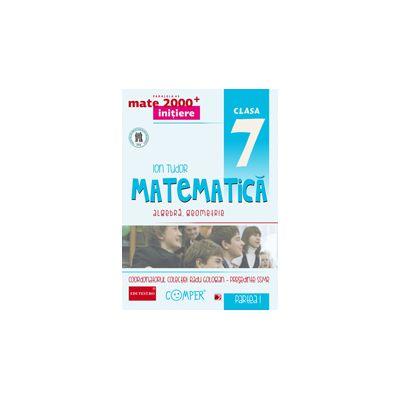 Mate 2013 - 2014 Initiere MATEMATICA - ALGEBRA, GEOMETRIE. CLASA A VII-A - PARTEA I
