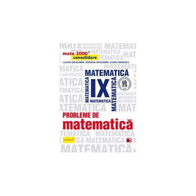 Mate 2014 Consolidare - PROBLEME DE MATEMATICA PENTRU CLASA A IX-A