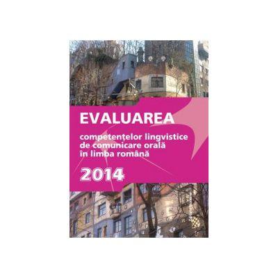 Bacalaureat 2014 Evaluarea Competenţelor Lingvistice de Comunicare Orală în Limba Română