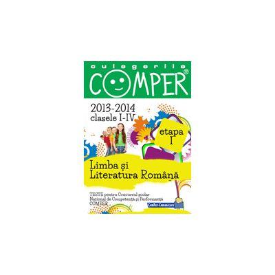 CULEGERILE COMPER LIMBA SI LITERATURA ROMANA 2013-2014 CLASELE I-IV ETAPA I